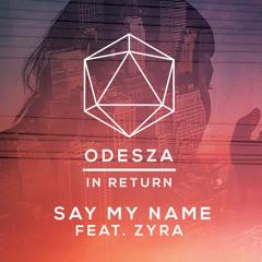 Odesza - Say My Name (Dapa Deep Remix)