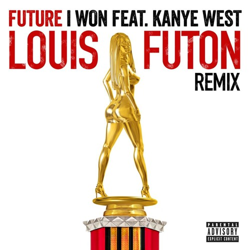 Future - I Won ft. Kanye West (Louis Futon Remix)