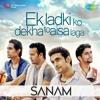 Sanam - Ek Ladki Ko Dekha To Aisa Laga | Full Song