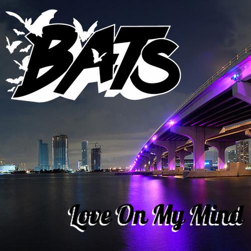 Bats - Love On My Mind