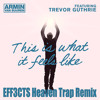 This Is What It Feels Like (EFF3CTS Heaven Trap Edit) ***3000 FOLLOWERS SOUNDCLOUD SPECIAL***