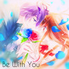 Nightcore - Be With You ❤[Free Download]❤