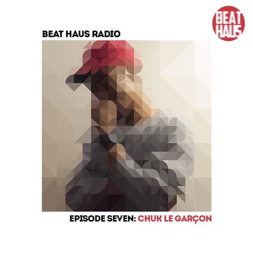 BEAT HAUS RADIO 7 ft Chuk Le Garçon