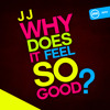 JJ - Why does it feel so good
