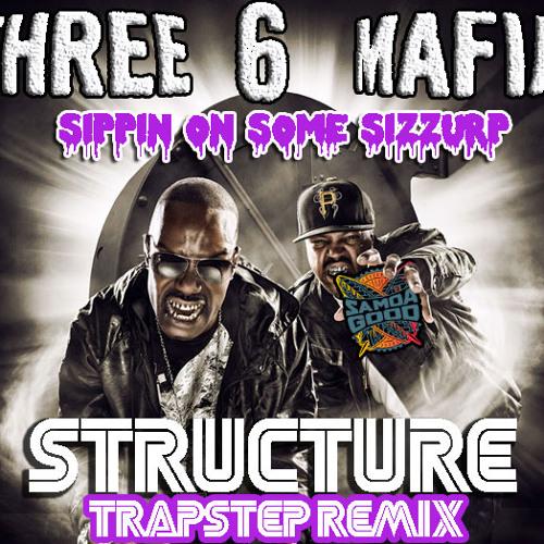 Three Six Mafia Sippin' On Some Sizzurp (Structure Trapstep Remix)