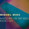 Miguel Migs - Shadows On The Wall -  Radio Mix(FREE DOWNLOAD)