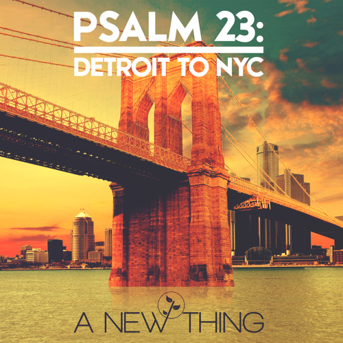 Psalm 23: Detroit to NYC (Preview Main Vocal)- A New Thing