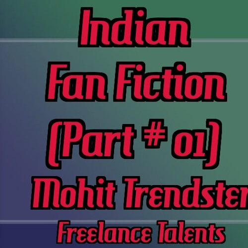 Indian Fanfic Podcast # 01 - Mohit Trendster