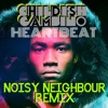 Childish Gambino - HEARTBEAT (NOISY NEIGHBOUR REMIX)***FREE DOWNLOAD***