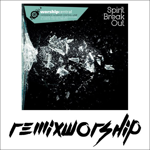 Spirit Break Out (Remix) - Worship Central x Remix Worshipper