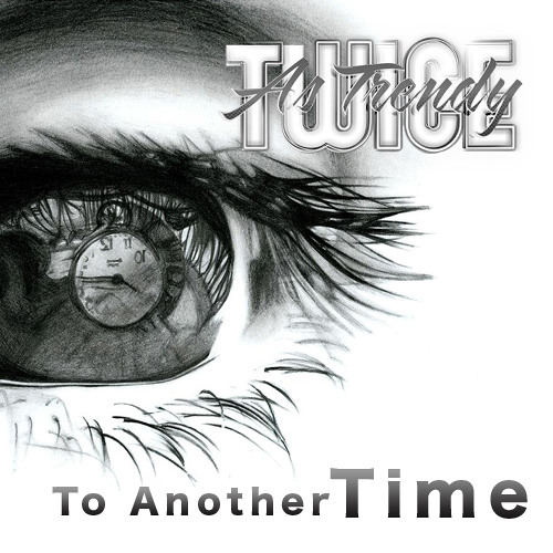 TWICE AS TRENDY- To Another Time