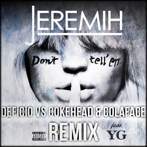Jeremih ft. YG - Don't Tell 'Em (Deficio vs Cokehead & Colaface Remix)