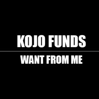 Kojo Funds - Want From Me (Prod by @N2theA)