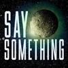 Say Something -AKIARay- REMIX