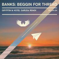 BANKS - Beggin For Thread (Gryffin & Hotel Garuda Remix)