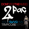 2Pac - Don't Stop the Music (Jolly Swvg Mvn TrvpCore Remix) |Free Download|