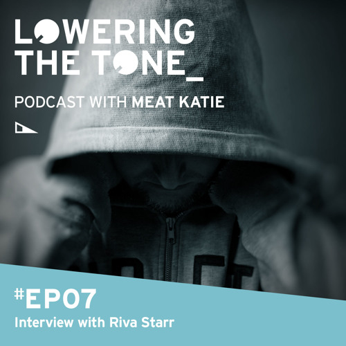 Meat Katie 'Lowering The Tone' Episode 7 (With Riva Starr Interview)