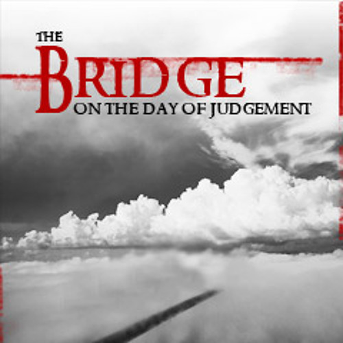 The Bridge on the Day of Judgement