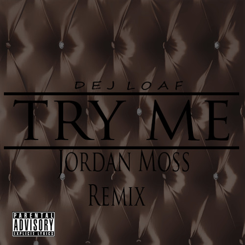 Try Me-Dej Loaf (Jordan Moss Remix) by CampaignAcey on
