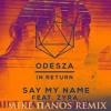 Odesza - say my name ( Mike πanos original remix )