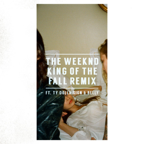 The Weeknd ft Ty Dolla $ign & Belly – King Of The Fall (Remix)