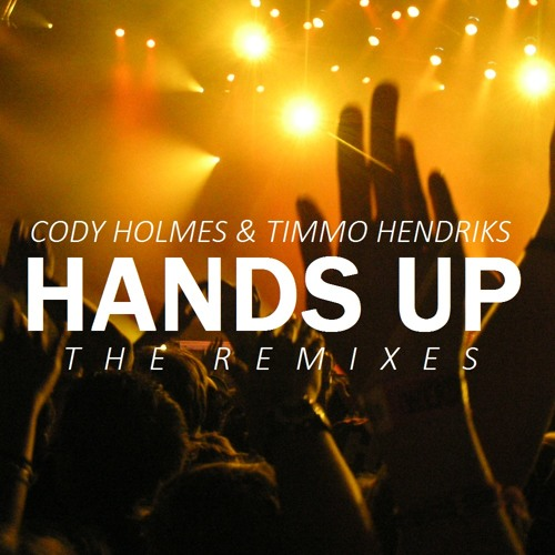 Timmo Hendriks & Cody Holmes - Hands Up [REMIX CONTEST]