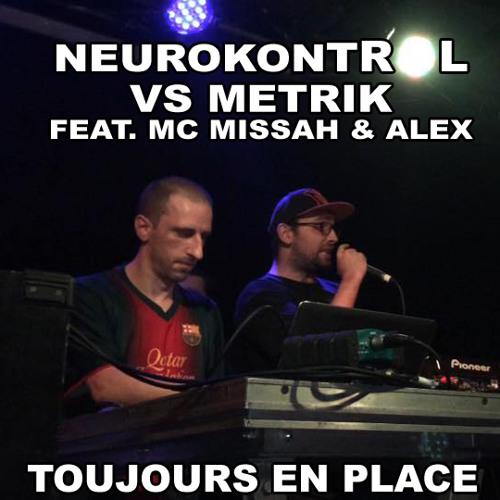 Neurokontrol VS Metrik ft. Missah & Alex(Rules Of Peace)- Toujours En Place (2013)