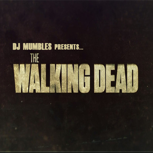 DJ Mumbles - The Walking Dead
