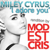 Miley Cyrus - I Adore You (rendition By Modest Cris) *limited time FREE download!