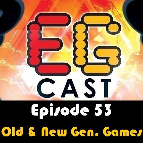 EGCast: Episode 53 - مقارنة بين ألعاب الجيل القديم والجديد