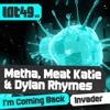 Metha, Meat Katie & Dylan Rhymes  - Invader