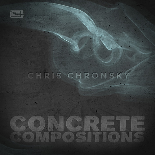 CHRIS CHRONSKY - CONCRETE COMPOSITIONS (PREVIEW)