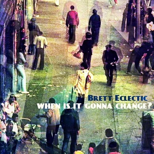 Brett Eclectic - When Is It Gonna Change? (Moleculefonk produced by Georgia Anne Muldrow)