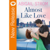 New Book Release - Almost Like Love by Abigail Strom