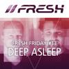 FRESH FRIDAY #13 mit Deep Asleep!