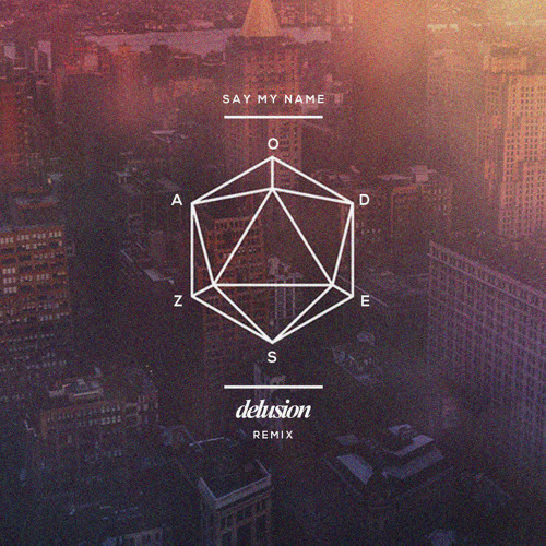 ODESZA - Say My Name (Delusion Remix)