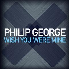 Philip George - Wish You Were Mine (Dexcell Remix)