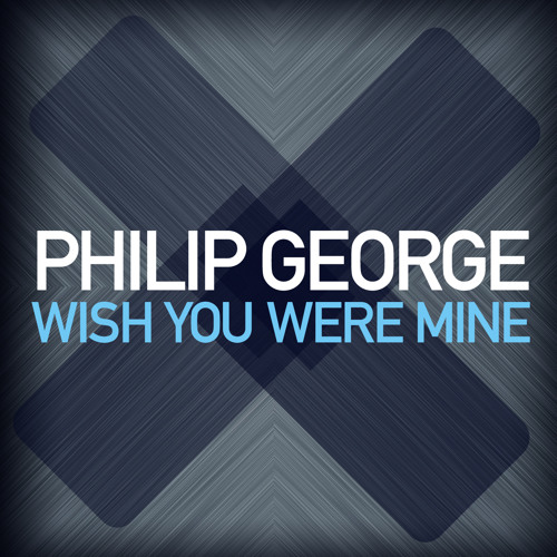 Philip George - Wish You Were Mine (Dexcell Remix)
