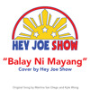 Hey Joe Show - Balay Ni Mayang Cover!