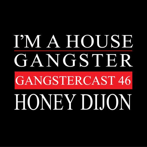 HONEY DIJON | GANGSTERCAST 46