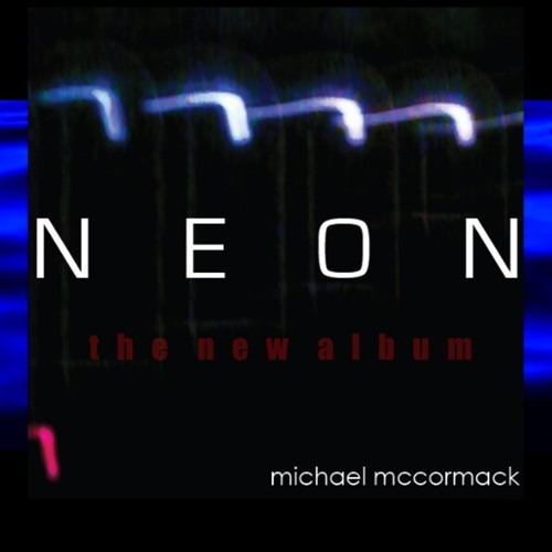 Neon - Full Album Sampler (Electronic) by Michael McCormack