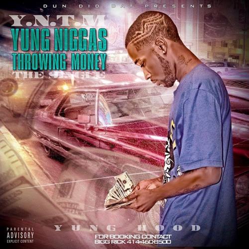 Yung hood – Y.N.T.M. (Yung Niggas Throwing Money)