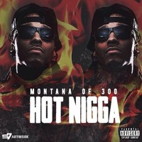 Montana Of 300 Hot Nigga Remix