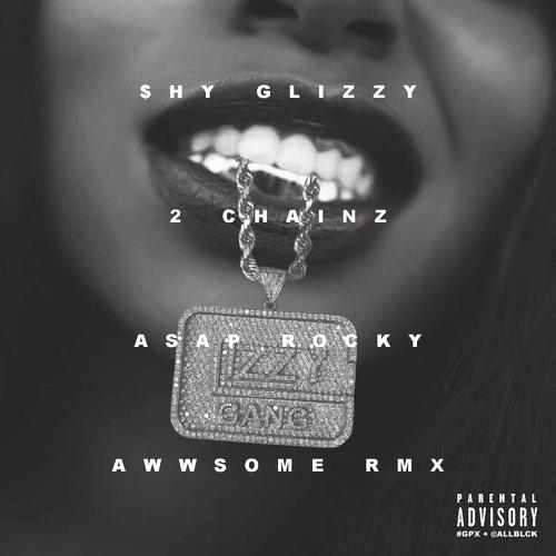 Shy Glizzy - Awwsome Remix ft. 2chainz & ASAP Rocky