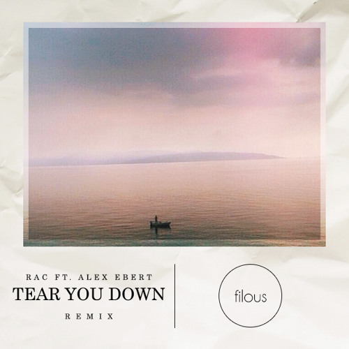 RAC - Tear You Down ft. Alex Ebert (filous Remix)