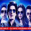INDIA WALE - DJ VIPUL KHURANA REMIX