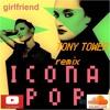 Icona Pop - Girlfriend (Tony Tower Remix)