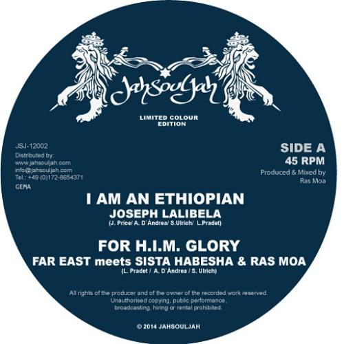JOSEPH LALIBELA - IAM AN ETHIOPIAN  //  FAR EAST meets SISTA HABESHA & RAS MOA - FOR H.I.M. GLORY