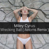 Miley Cyrus - Wrecking Ball ( Aetoms Remix )