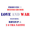 LOVE AND WAR FEAT RHYZUP N 2 8 THA NATIVE PRODUCED BY DEXTER GRUBER